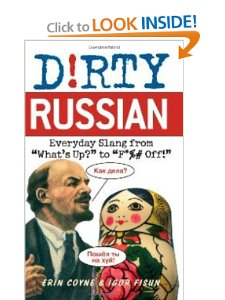 "Dirty Russian: Everyday Slang from ""What's Up?"" to ""F*%# Off!"""
