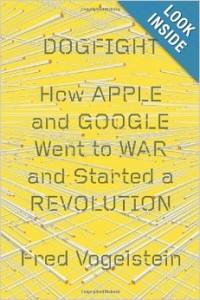 Фред Фогельштейн, Врукопашную: как Apple и Google развязали войну и начали революцию, анонсы книг, книги об Apple, книги о Google