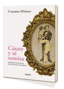 Констанца Мириано, Выходи замуж и будь покорной, книги для женщин, покорность в браке