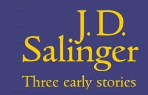 Дж. Д. Сэлинджер, Три ранних рассказа, произведения Сэлинджера публикация, Над пропастью во ржи